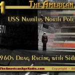 Show 101SE – The USS Nautilus Across the North Pole / 1960s Drag Racing with Funny Car Star Sidney Foster
