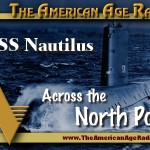 USS Nautilus – The Adventure Across the North Pole with Two Members of the Historic Crew